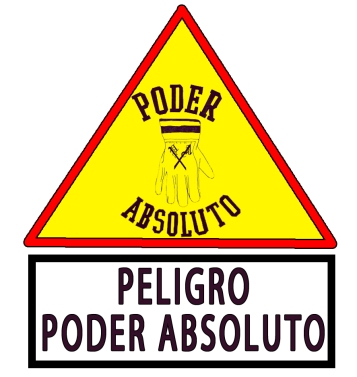 PELIGRO PODER ABSOLUTO